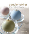 Candlemaking the Natural Way: 31 Projects Made with Soy, Palm  Beeswax