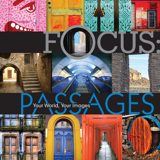 Focus: Passages: Your World, Your Images