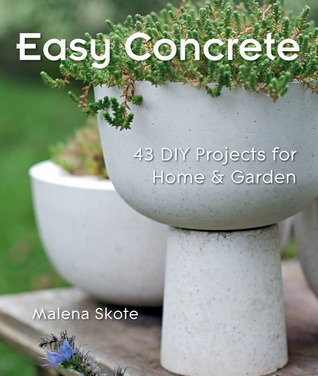 Easy Concrete: 43 DIY Projects for Home Garden