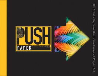 PUSH Paper: 30 Artists Explore the Boundaries of Paper Art