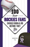 100 Things Rockies Fans Should Know  Do Before They Die