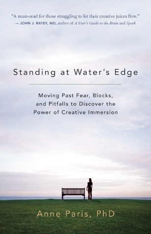 Standing at Water's Edge: Moving Past Fear, Blocks, and Pitfalls to Discover the Power of Creative Immersion