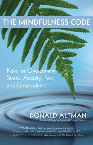 The Mindfulness Code: Keys for Overcoming Stress, Anxiety, Fear, and Unhappiness