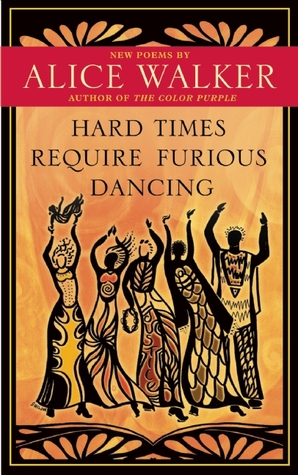 Ebook Hard Times Require Furious Dancing: New Poems by Alice Walker read!
