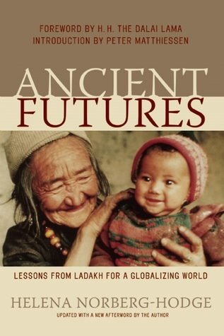 Ancient Futures: Lessons from Ladakh for a Globalizing World