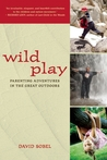 Wild Play: Parenting Adventures in the Great Outdoors
