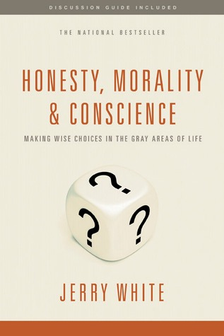Honesty, Morality, and Conscience: Making Wise Choices in the Gray Areas of Life