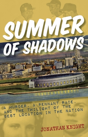 Summer of Shadows: A Murder, A Pennant Race, and the Twilight of the Best Location in the Nation