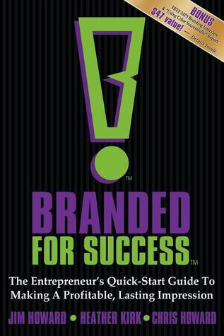 Branded for Success: The Entrepreneur's Quick-Start Guide to Making a Profitable, Lasting Impression
