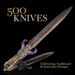 500 Knives: Celebrating Traditional & Innovative Designs