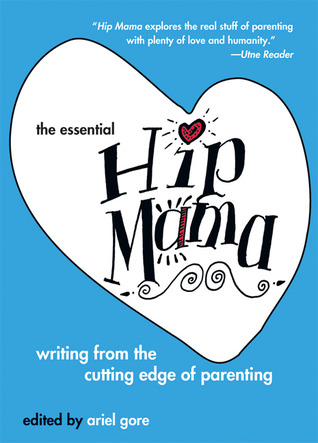 The Essential Hip Mama: Writing from the Cutting Edge of Parenting(Hip Mama)
