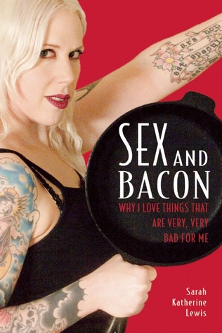 Sex and Bacon by Sarah Katherine Lewis