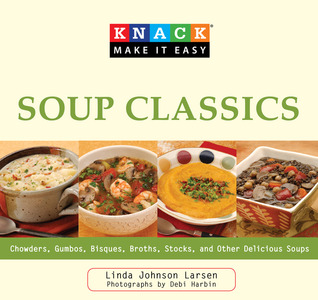Knack Soup Classics: Chowders, Gumbos, Bisques, Broths, Stocks, and Other Delicous Soups
