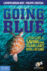Going Blue: A Teen Guide to Saving Our Oceans, Lakes, Rivers,  Wetlands
