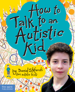 How to Talk to an Autistic Kid by Daniel Stefanski