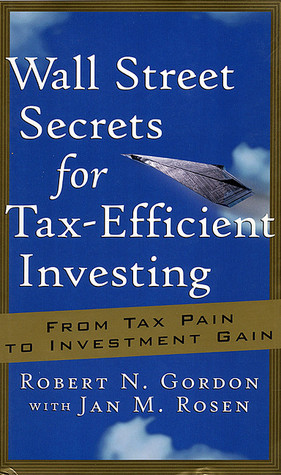 Wall Street Secrets for Tax-Efficient Investing: From Tax Pain to Investment Gain