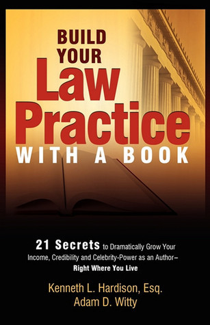 Build Your Law Practice With A Book: 21 Secrets to Dramatically Grow Your Income, Credibility and Celebrity-Power as an Author