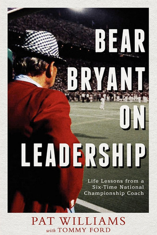 Bear Bryant On Leadership: Life Lessons from a Six-Time National Championship Coach