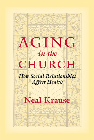 Aging in the Church: How Social Relationships Affect Health