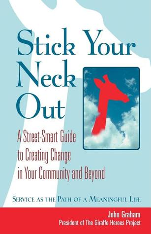 Stick Your Neck Out: A Street-Smart Guide to Creating Change in Your Community and Beyond