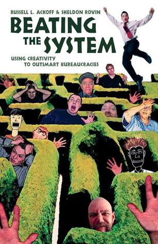 Beating the System: Using Creativity to Outsmart Bureaucracies