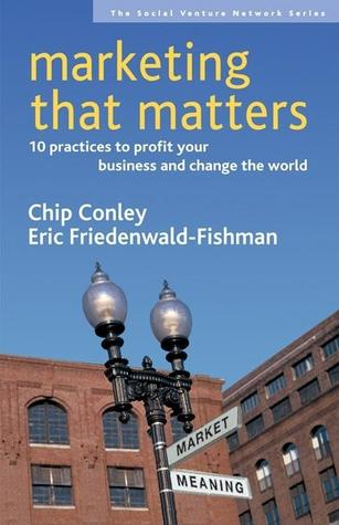 Marketing That Matters: 10 Practices to Profit Your Business and Change the World