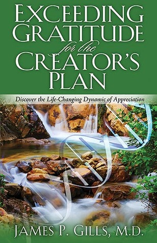 Exceeding Gratitude For The Creator's Plan by James P. Gills