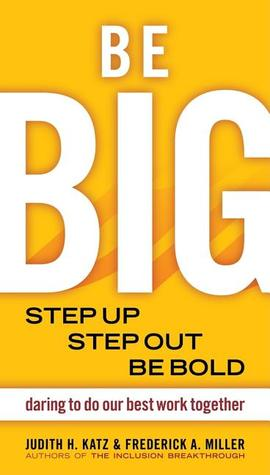 Be Big: Step Up, Step Out, Be Bold: Daring to Do Our Best Work Together