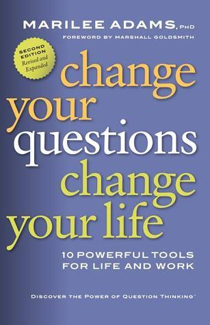 Change Your Questions, Change Your Life: 10 Powerful Tools for Life and Work