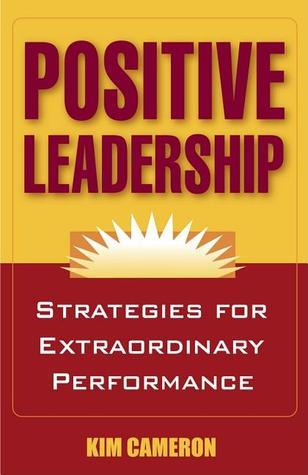 Positive Leadership: Strategies for Extraordinary Performance