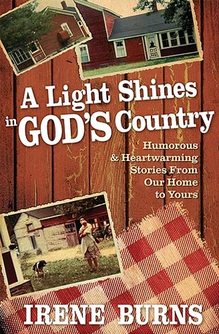 A Light Shines In God's Country: Humorous Heartwarming Stories From Our Home to Yours