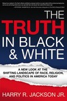 The Truth In BlackWhite: A New Look at the Shifting Landscape of Race, Religion, and Politics in America Today