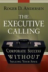 The Executive Calling: Corporate Success Without Selling Your Soul