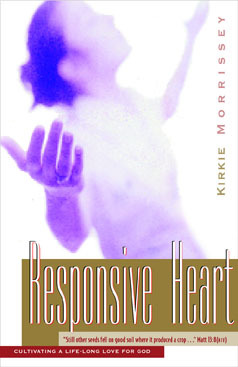 Responsive Heart: A Bible Study for Women Based on the Parable of the Sower, Cultivating a Life-Long Love for God