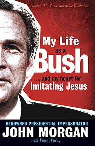 Ebook My Life As A Bush: ...and My Heart for Imitating Jesus by John Morgan DOC!