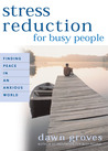 Stress Reduction for Busy People by Dawn Groves