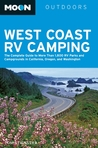West Coast RV Camping: The Complete Guide to More Than 2,300 RV Parks and Campgrounds in Washington, Oregon, and California (Moon Outdoors)