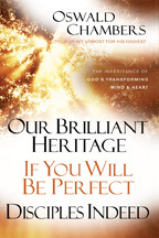 Our Brilliant Heritage / If You Will Be Perfect / Disciples Indeed: The Inheritance of God's Transforming Mind  Heart