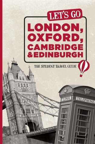 Let's Go London, Oxford, Cambridge & Edinburgh by Harvard Student Agencies Inc.