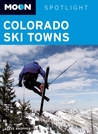 Moon Spotlight Colorado Ski Towns: Including Aspen, Vail & Breckenridge