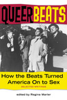 Queer Beats: How the Beats Turned America On to Sex