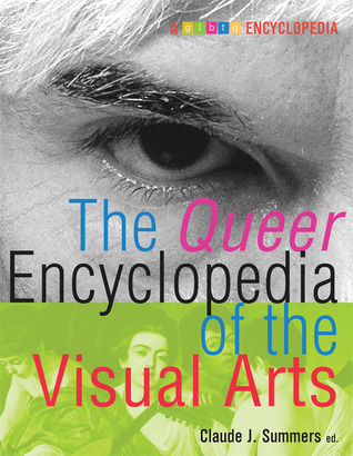 The Queer Encyclopedia of the Visual Arts by Claude J. Summers