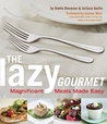 Lazy Gourmet: Magnificent Meals Made Easy