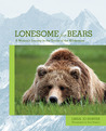Lonesome for Bears: A Woman's Journey in the Tracks of the Wilderness