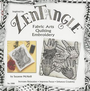 Zentangle Fabric Arts: Fabric Arts, Quilting Embroidery