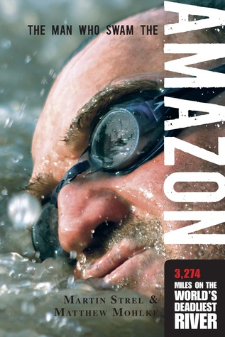 The Man Who Swam the Amazon by Martin Strel