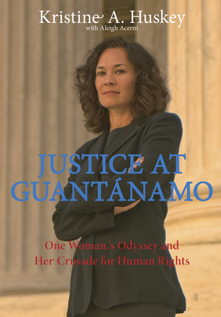 Justice at Guantanamo: One Woman's Odyssey and Her Crusade for Human Rights