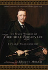 The Seven Worlds of Theodore Roosevelt