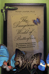 The Dangerous World of Butterflies: The Startling Subculture of Criminals, Collectors, and Conservationists