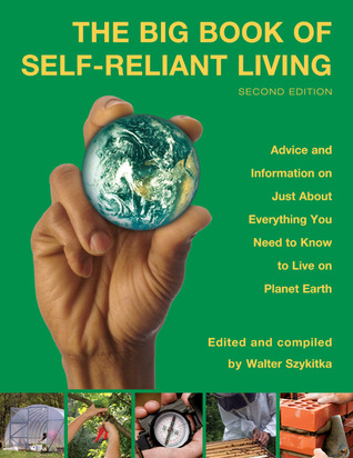 The Big Book of Self-Reliant Living, 2nd: Advice and Information on Just About Everything You Need to Know to Live on Planet Earth